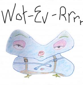Wot-Ev-Rrrr